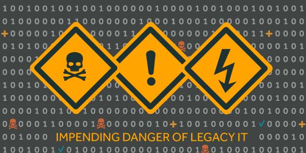 dangers of legacy IT
